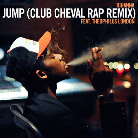 Rihanna - Theophilus London - Jump - Club Cheval